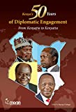 Kenya's Fifty Years of Diplomatic Engagement: From Kenyatta to Kenyatta