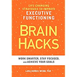 BRAIN HACKS: Life-Changing Strategies to Improve Executive Functioning
