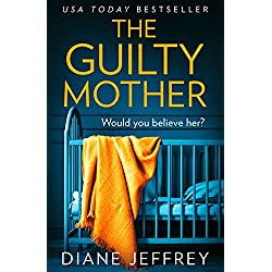 The Guilty Mother: A new gripping and emotional psychological thriller! Which asks: who would you believe?