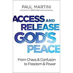 Access and Release God's Peace: From Chaos and Confusion to Freedom and Power