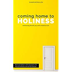 Coming Home to Holiness: Embracing the Life You Were Meant to Live