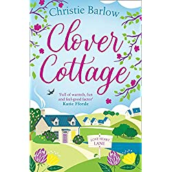 Clover Cottage: A feel good cosy romance read, perfect to curl up with and make you smile! (Love Heart Lane Series, Book 3)