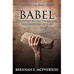 Babel: The Story of the Tower and the Rebellion of Man (The Fall of Man Book 3)