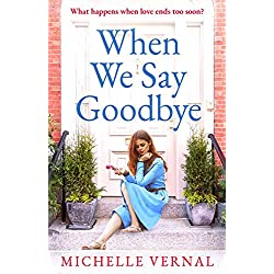 When We Say Goodbye: The most heartwarming story of love, loss and second chances you'll read in 2020