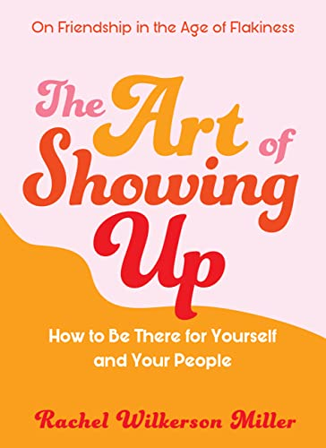 The Art of Showing Up by Rachel Wilkerson Miller