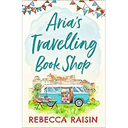 Aria's Travelling Book Shop: An utterly uplifting, laugh out loud romantic comedy for 2021!