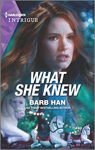 What She Knew by Barb Han. A very concerned looking woman, who appears to be fading into the ether, is looking at a merry-go-round with a disgusted face.