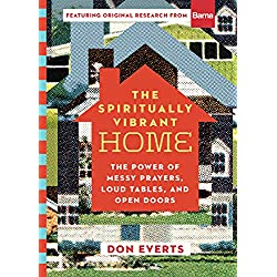 The Spiritually Vibrant Home: The Power of Messy Prayers, Loud Tables, and Open Doors