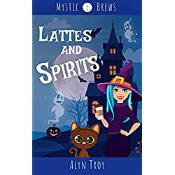 Lattes and Spirits: A Witch & Ghost Mystery (Mystic Brews Mysteries Book 1)
