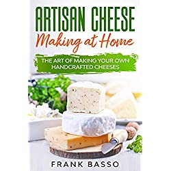 Artisan Cheese Making at Home: The Art of Making Your Own Handcrafted Cheeses