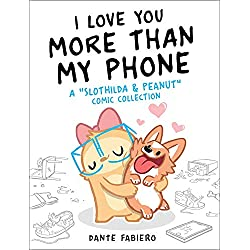 """I Love You More Than My Phone: A """"Slothilda & Peanut"""" Comic Collection"""