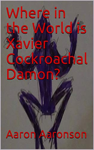Free eBook - Where in the World is Xavier Cockroachal Damon
