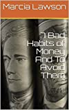 Free eBook - 7 Bad Habits of Money And How To Avoid Them