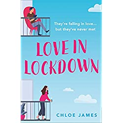 Love in Lockdown: They're falling in love, but they've never met. A feel-good, uplifting romance for fans of The Flatshare