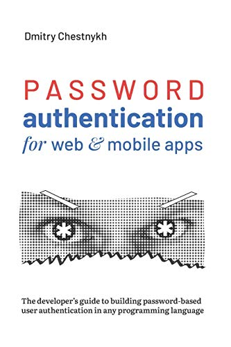 Password Authentication for Web and Mobile Apps: The Developer's Guide To Building Secure User Authentication 电子书 第1张