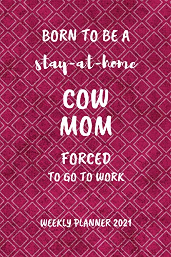 Telecharger Cow Mom Weekly Planner 2021 Stay At Home Cow Mom Weekly Planner For Cow Lovers Funny And Cool Cow Farmer Gift Idea For Women Small For Purse Diary