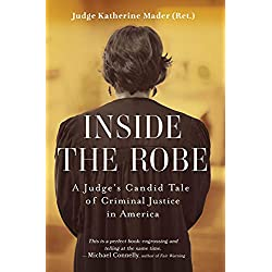 Inside the Robe: A Judge's Candid Tale of Criminal Justice in America