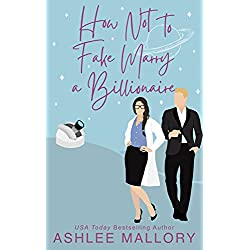 How Not to Fake Marry a Billionaire: A Sweet Romantic Comedy (How Not to Marry a Billionaire Book 2)