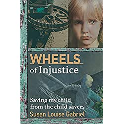 Wheels of Injustice: Saving My Child from the Child Savers